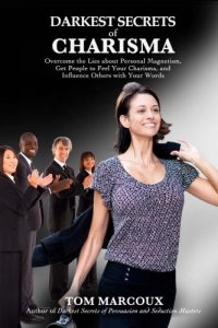 """Darkest Secrets of Charisma"" - improve your confidence - book written by Tom Marcoux"